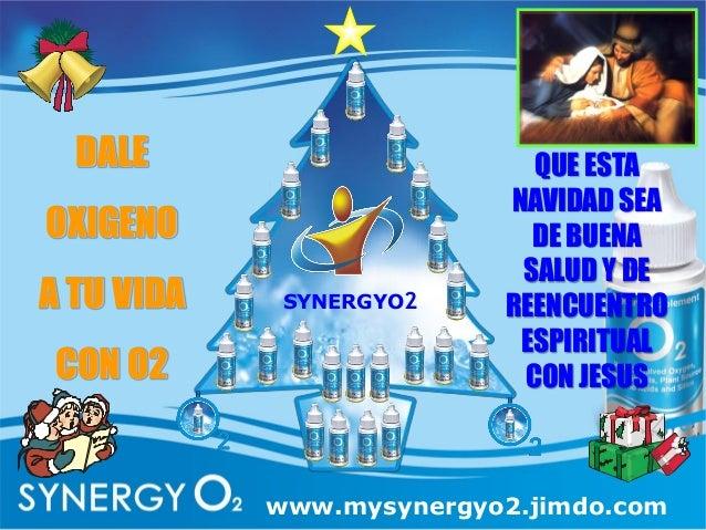 DALE OXIGENO A TU VIDA CON O2 QUE ESTA NAVIDAD SEA DE BUENA SALUD Y DE REENCUENTRO ESPIRITUAL CON JESUS SYNERGYO2 www.mysy...