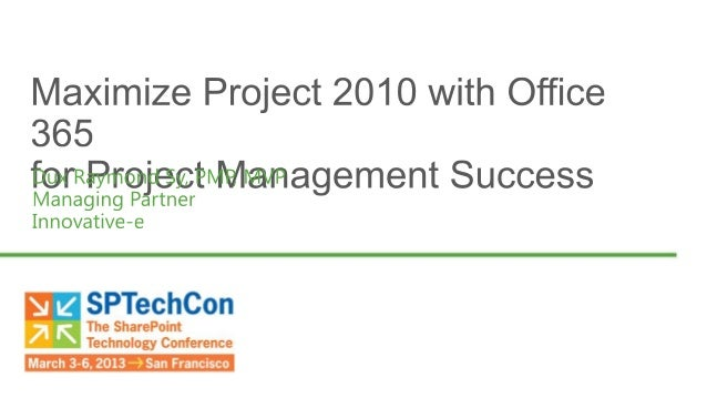 Maximize MS Project 2010 with Office 365 for Project Management Success by Dux Raymond Sy - SPTechCon