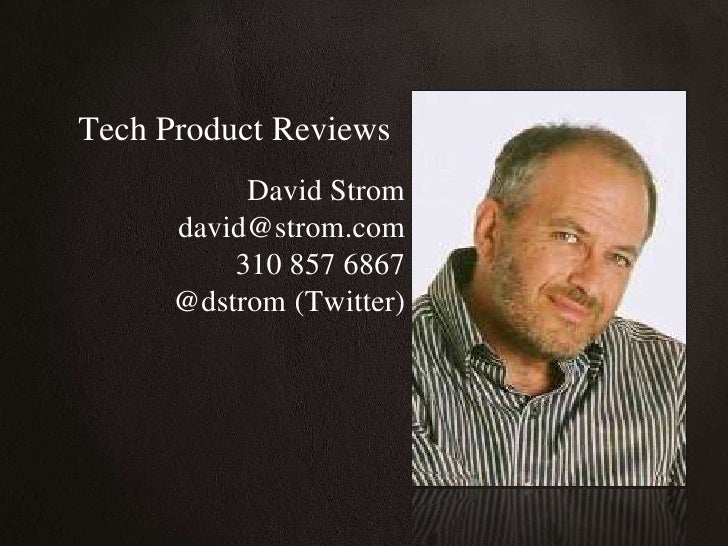 Tech Product Reviews<br />David Strom<br />david@strom.com<br />310 857 6867<br />@dstrom (Twitter)<br />
