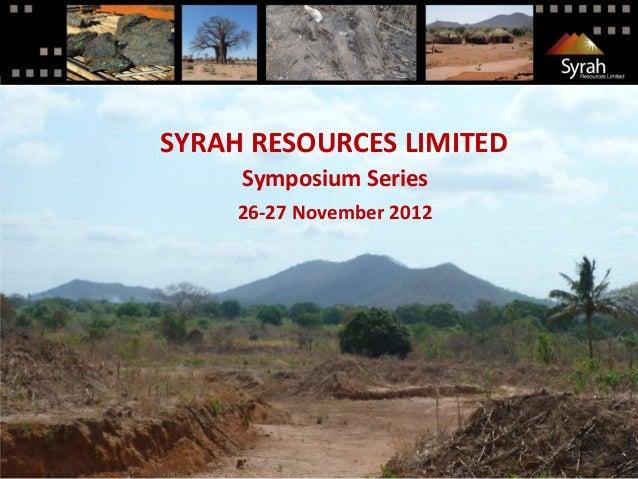 SYRAH RESOURCES LIMITED              Symposium Series              26-27 November 2012Syrah Resources