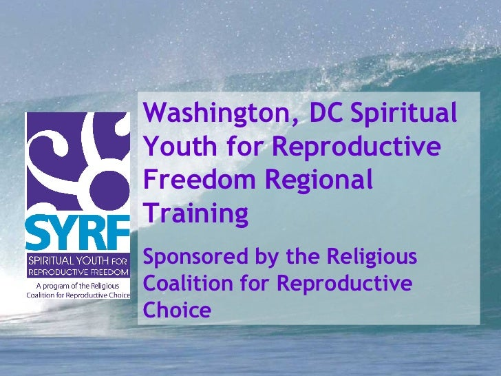 Washington, DC Spiritual Youth for Reproductive Freedom Regional Training Sponsored by the Religious Coalition for Reprodu...