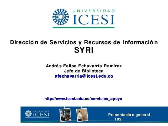 Direcció n de Servicios y Recursos de Informació nDirecció n de Servicios y Recursos de Informació n SYRISYRI André s Feli...