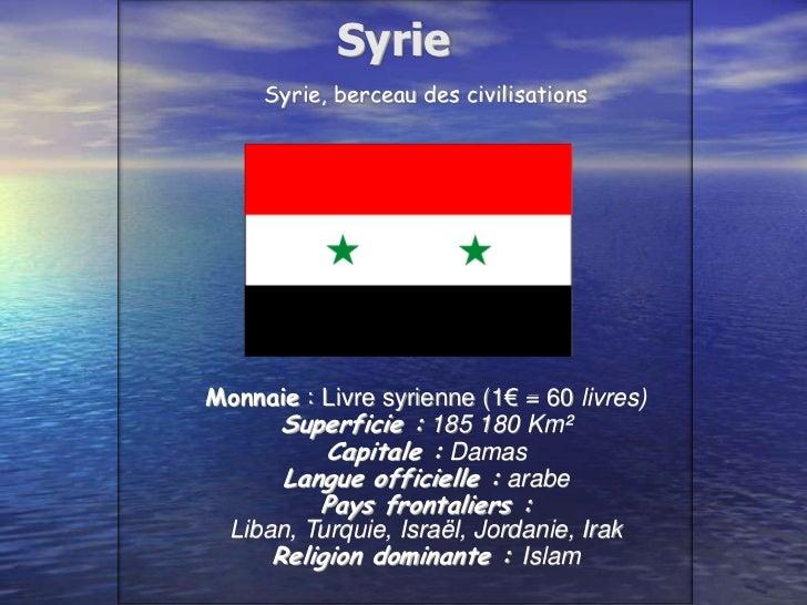 Syrie, berceau des civilisations<br />Monnaie : Livre syrienne (1€ = 60 livres)<br />Superficie : 185 180 Km²<br />Capita...