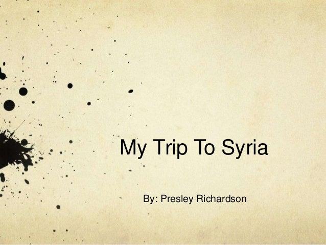 My Trip To Syria By: Presley Richardson