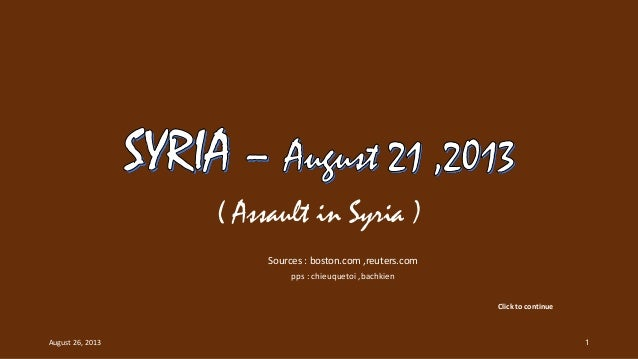 ( Assault in Syria ) Sources : boston.com ,reuters.com pps : chieuquetoi ,bachkien Click to continue August 26, 2013 1