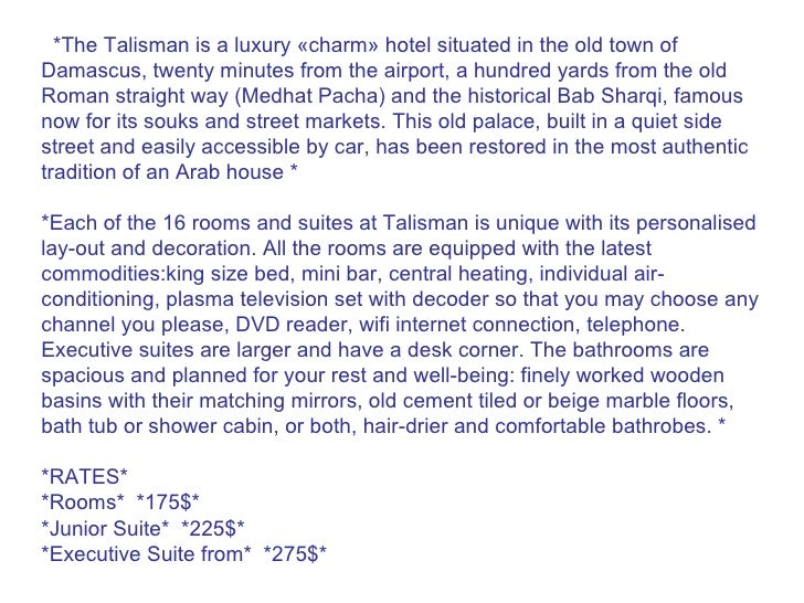 *The Talisman is a luxury «charm» hotel situated in the old town of Damascus, twenty minutes from the airport, a hundred y...