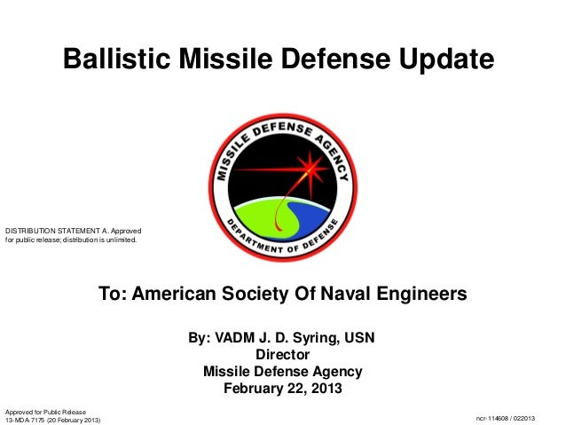 Ballistic Missile Defense Update By: VADM J. D. Syring, USN Director Missile Defense Agency February 22, 2013 To: American...