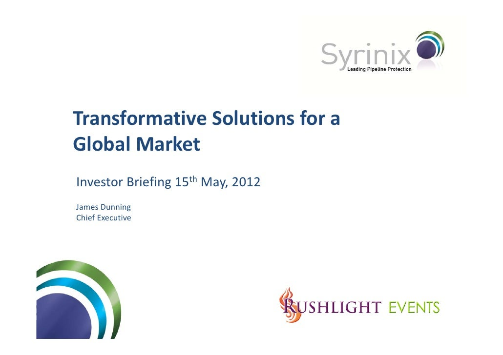 Transformative Solutions for a Global MarketGl b l    kInvestor Briefing 15th M 2012I        B i fi 15 May, 2012James Dunn...