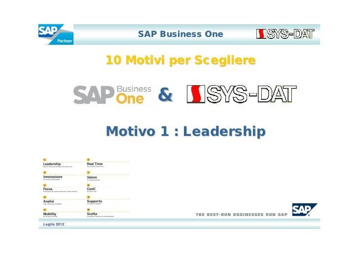 SAP Business One              10 Motivi per Scegliere                      &              Motivo 1 : LeadershipLuglio 2012