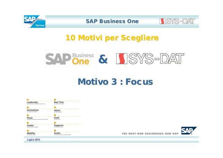 SAP Business One              10 Motivi per Scegliere                      &                Motivo 3 : FocusLuglio 2012