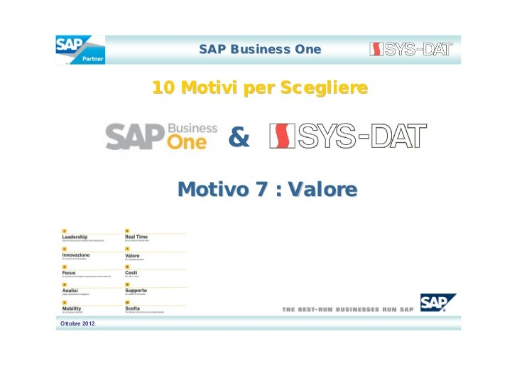 SAP Business One               10 Motivi per Scegliere                       &                 Motivo 7 : ValoreOttobre 2012