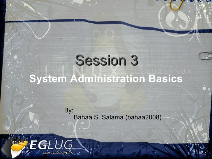 System Administration Basics  Session 3 By:  Bahaa S. Salama (bahaa2008)