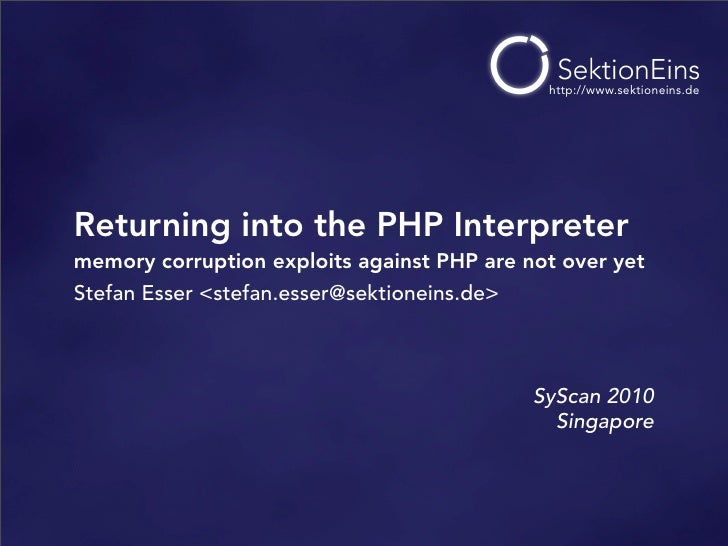 http://www.sektioneins.de     Returning into the PHP Interpreter memory corruption exploits against PHP are not over yet S...