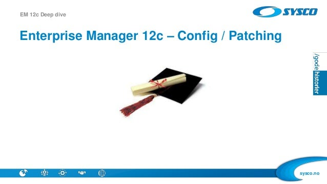 Configuration / Patching of EM 12c