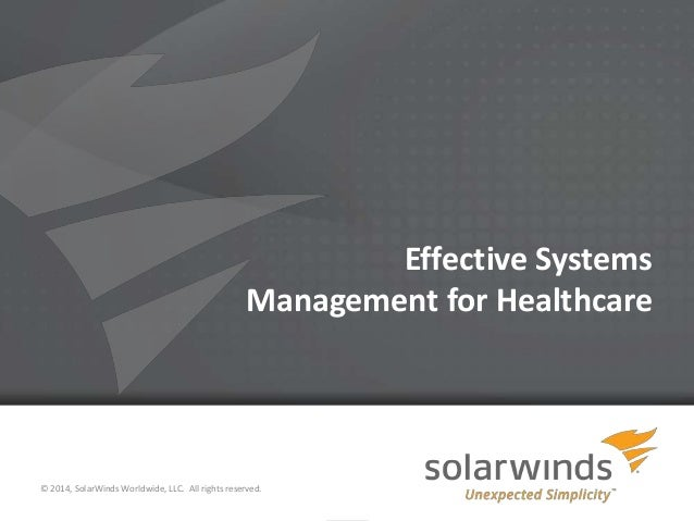 Effective Systems Management for Healthcare  © 2014, SolarWinds Worldwide, LLC. All rights reserved. 1