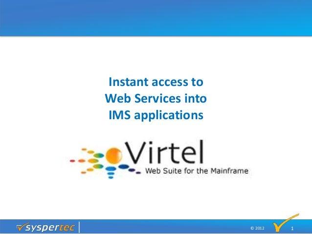 © 2012 Instant access to Web Services into IMS applications 1