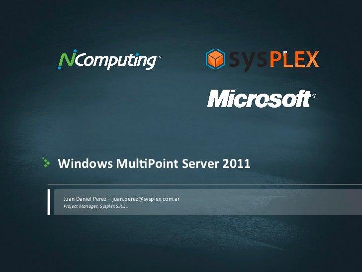 Windows Mul,Point Server 2011  Juan Daniel Perez – juan.perez@sysplex.com.ar  Project Manager, Syspl...