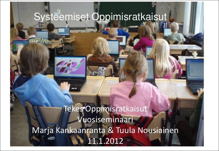 Systeemiset oppimisratkaisutSysteemiset Oppimisratkaisut SysTech – Valuation of Emerging Learning Solutions        Tekes O...