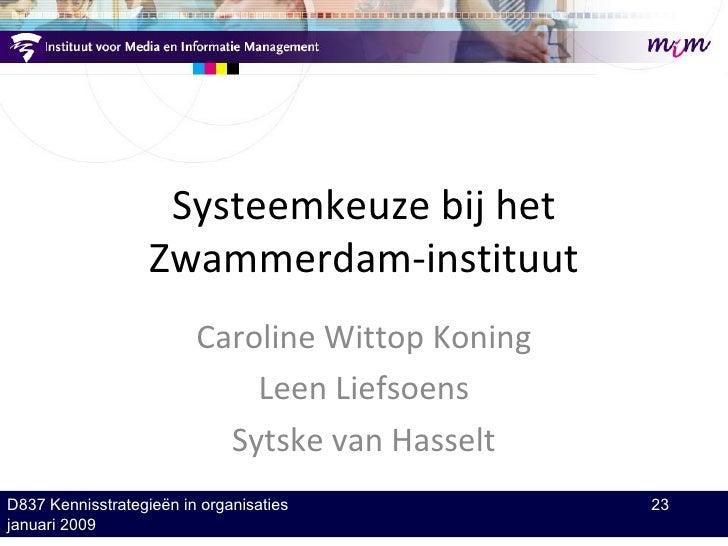 Systeemkeuze bij het                    Zwammerdam-instituut                          Caroline Wittop Koning              ...