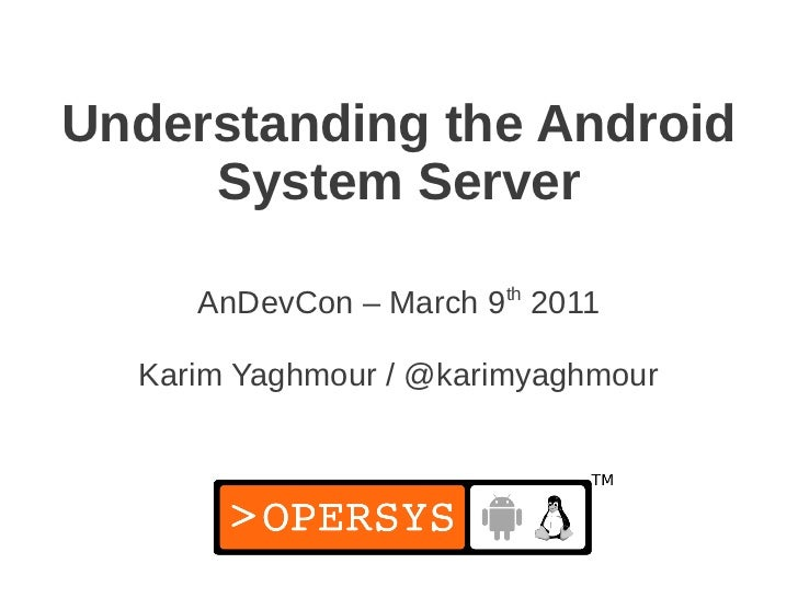 Understanding the Android     System Server     AnDevCon – March 9th 2011  Karim Yaghmour / @karimyaghmour