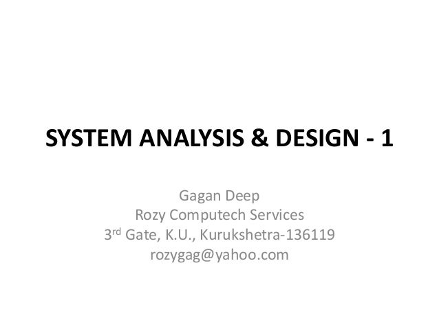 SYSTEM ANALYSIS & DESIGN - 1 Gagan Deep Rozy Computech Services 3rd Gate, K.U., Kurukshetra-136119 rozygag@yahoo.com