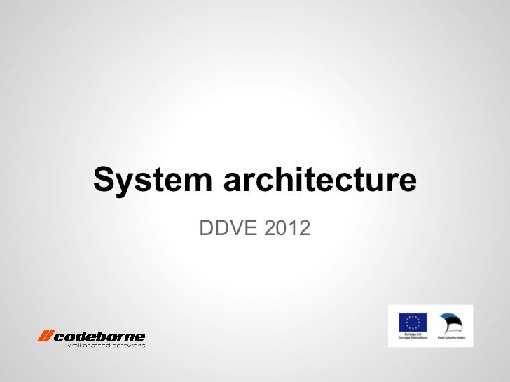 System architecture      DDVE 2012