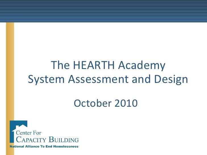 The HEARTH Academy System Assessment and Design <ul><li>October 2010 </li></ul>