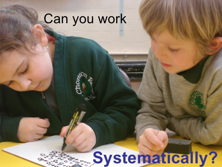 Can you work Systematically?