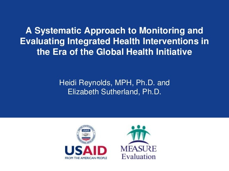 A Systematic Approach to Monitoring andEvaluating Integrated Health Interventions in   the Era of the Global Health Initia...
