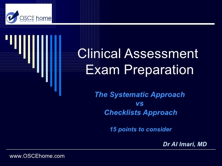 Clinical Assessment  Exam Preparation The Systematic Approach  vs  Checklists Approach 15 points to consider Dr Al Imari, ...