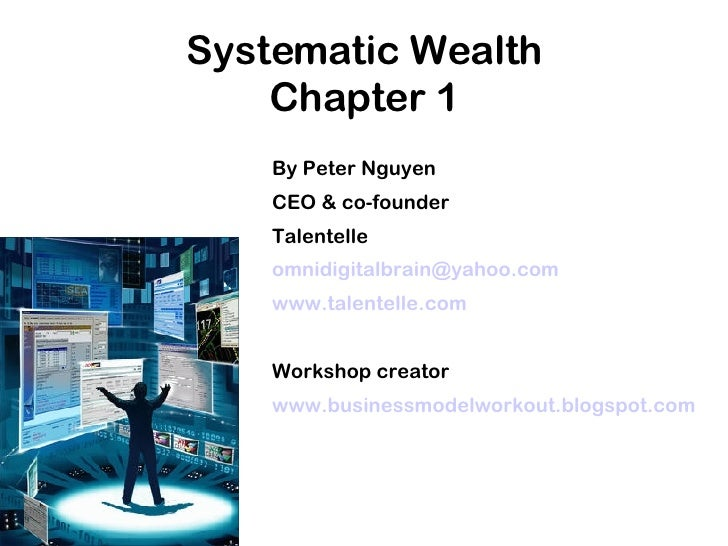 Systematic Wealth Chapter 1 <ul><ul><li>By Peter Nguyen </li></ul></ul><ul><ul><li>CEO & co-founder </li></ul></ul><ul><ul...