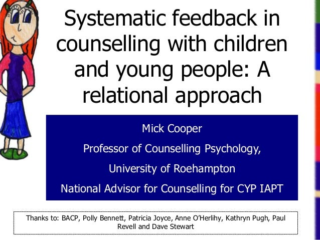 Mick Cooper Professor of Counselling Psychology, University of Roehampton National Advisor for Counselling for CYP IAPT Sy...