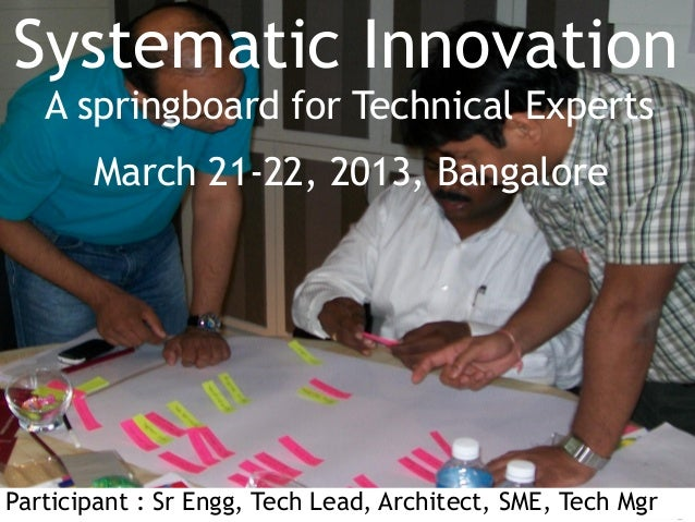 Systematic Innovation        A springboard for Technical Experts                   March 21-22, 2013, BangaloreParticipant...