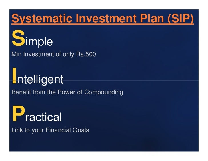 Systematic Investment Plan (SIP)SimpleMin Investment of only Rs.500IntelligentBenefit from the Power of CompoundingPractic...