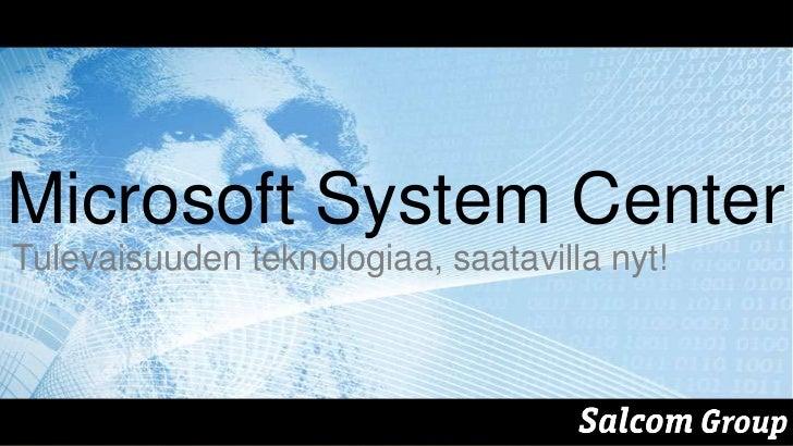 System Center 2012 - tulevaisuuden teknologiaa - saatavilla nyt!
