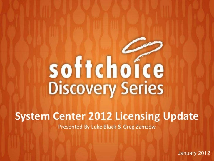 System Center 2012 Licensing Update        Presented By Luke Black & Greg Zamzow                                          ...
