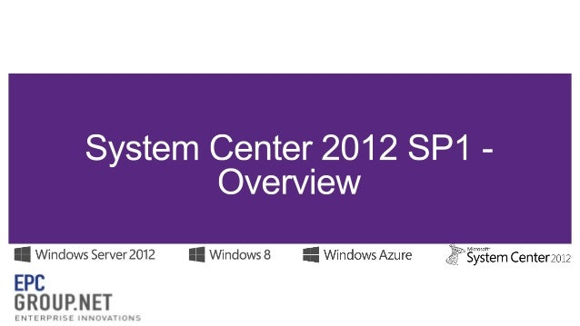 System Center 2012 SP1 - Overview - EPC Group