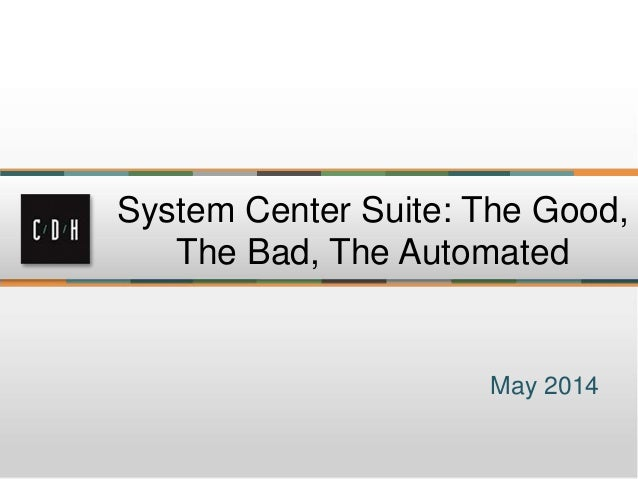 May 2014 System Center Suite: The Good, The Bad, The Automated