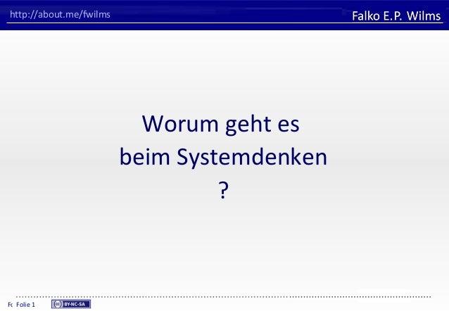 FHVORARLBERGUniversity of Applied SciencesFalko E. P. WilmsFolie 1http://about.me/fwilmsWorum geht esbeim Systemdenken?Fol...