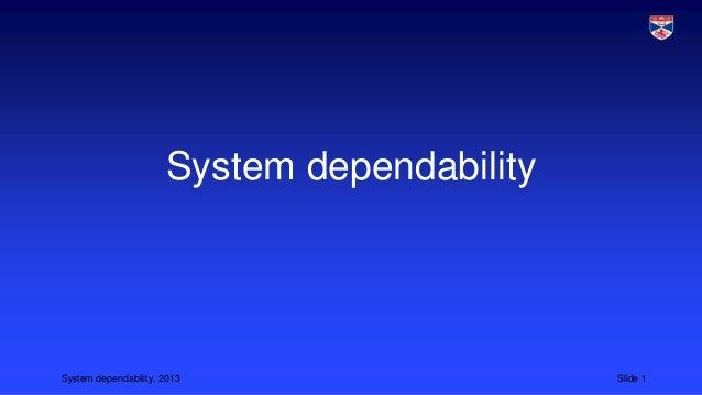 System dependability  System dependability, 2013  Slide 1