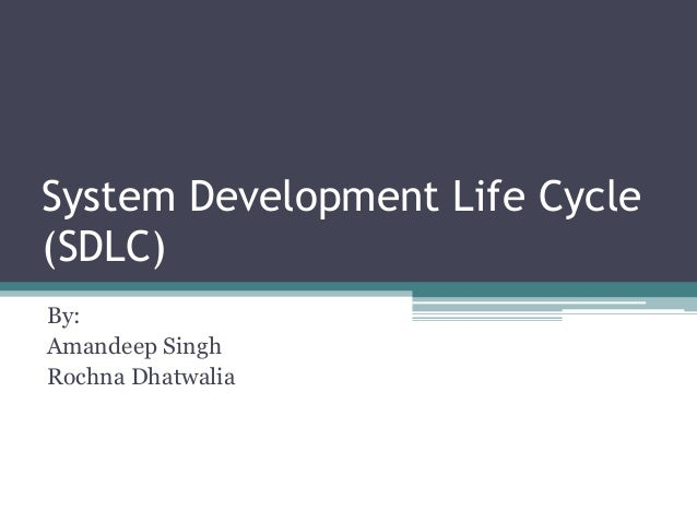System Development Life Cycle(SDLC)By:Amandeep SinghRochna Dhatwalia