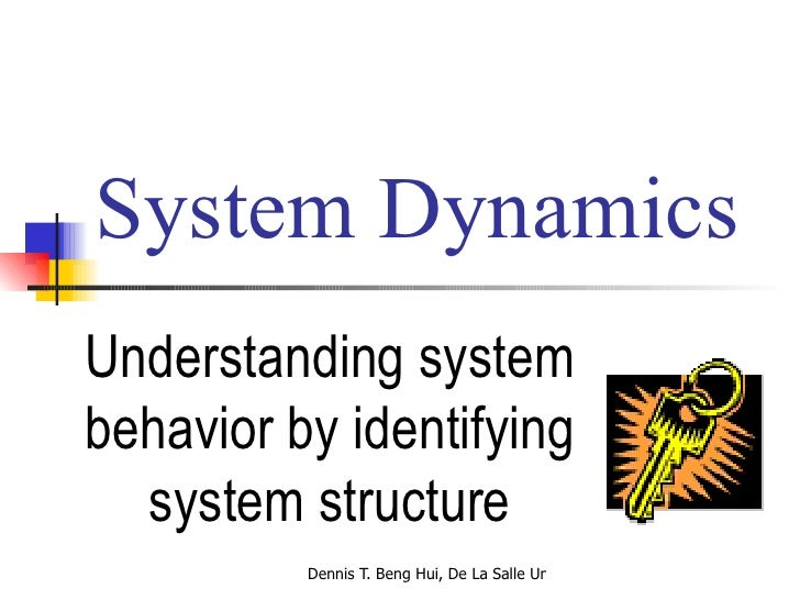 System Dynamics Understanding system behavior by identifying system structure