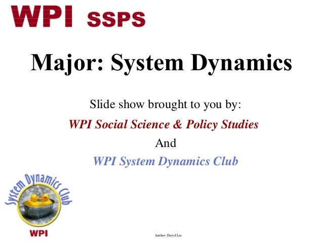 Major: System Dynamics Slide show brought to you by: WPI Social Science & Policy Studies And WPI System Dynamics Club  Aut...
