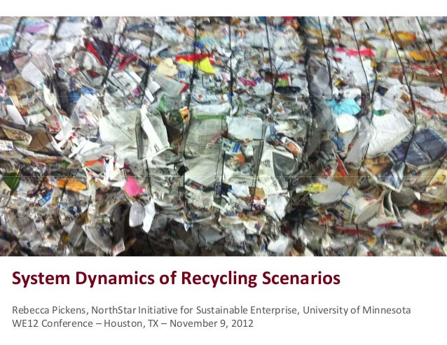 System Dynamics of Recycling Scenarios Rebecca Pickens, NorthStar Initiative for Sustainable Enterprise, University of Min...