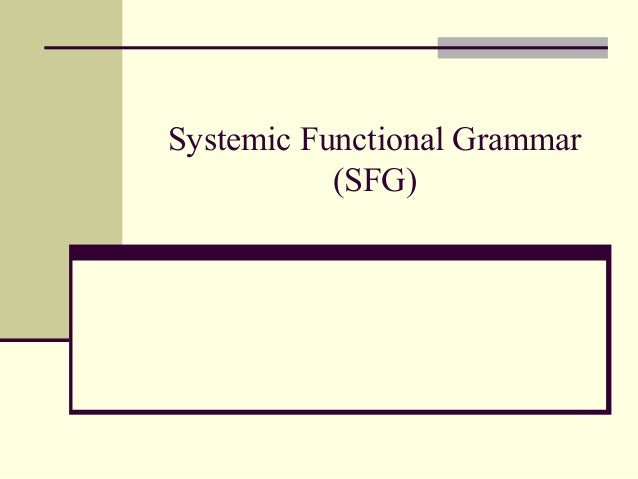 systemic functional grammar essay Bybee, joan l and michael noonan (2002) complex sentences in grammar and discourse: essays in honor of sandra a thompson amsterdam: john matthiessen, c and john bateman (1991) text generation and systemic functional linguistics: experiences from english and japanese london: frances.