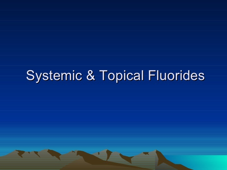 Systemic & Topical Fluorides