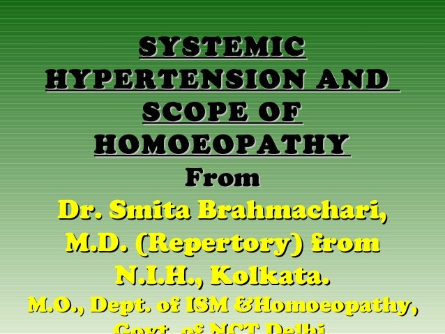 SYSTEMIC HYPERTENSION AND SCOPE OF HOMOEOPATHY From Dr. Smita Brahmachari, M.D. (Repertory) from N.I.H., Kolkata.  M.O., D...