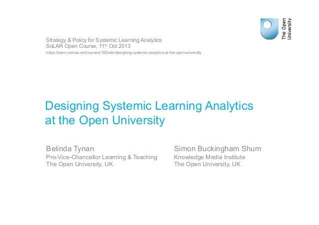Designing Systemic Learning Analytics at the Open University Simon Buckingham Shum Knowledge Media Institute The Open Univ...