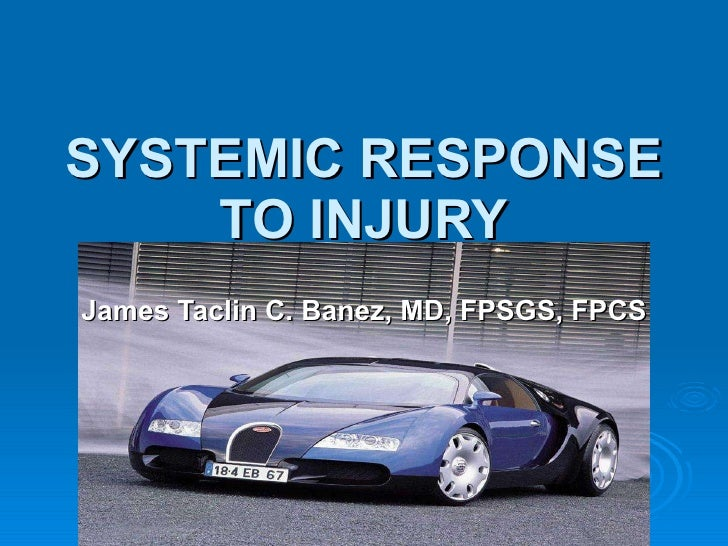 SYSTEMIC RESPONSE TO INJURY James Taclin C. Banez, MD, FPSGS, FPCS