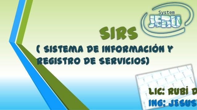 ( Sistema de Información yRegistro de Servicios)LIC: RUBÍ DING: JESUSSIRSSIRS